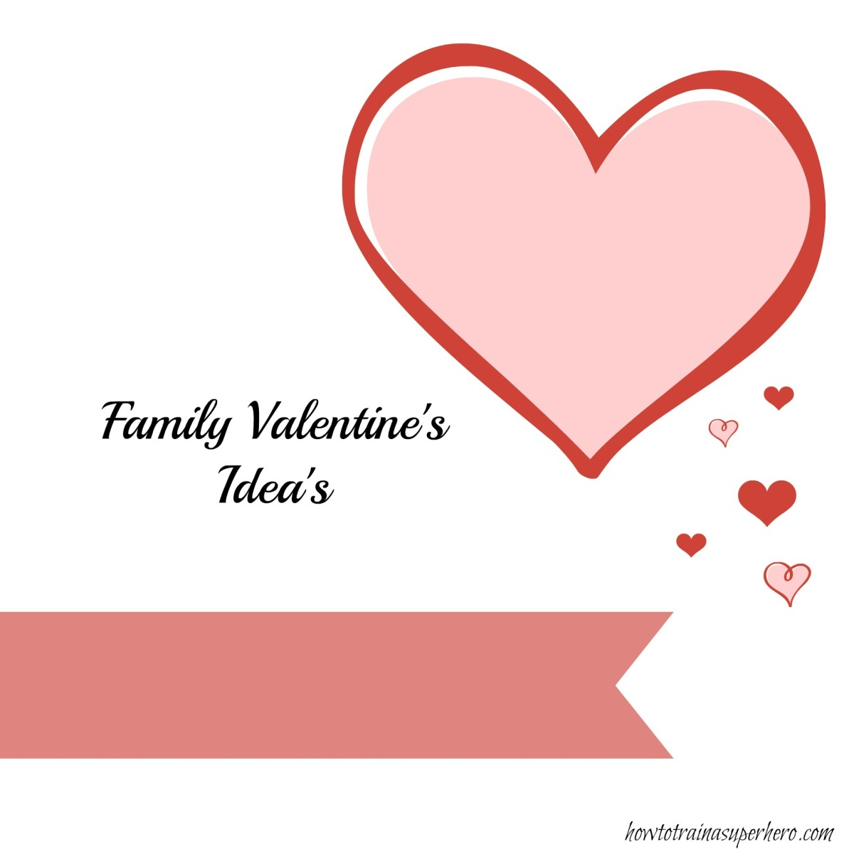Family Valentine Idea's